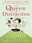 The Queen of Distraction: How Women with ADHD Can Conquer Chaos, Find Focus, and Get More Done by Terry Matlen (CD-Audio, 2015)