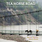 Tea Horse Road: China's Ancient Trade Road to Tibet by Michael Freeman, Selina Ahmed (Paperback, 2015)
