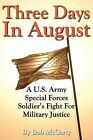 Three Days in August: A U.S. Army Special Forces Soldier's Fight for Military Justice by Bob McCarty (Paperback / softback, 2011)