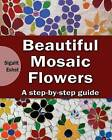 Beautiful Mosaic Flowers - A Step-By-Step Guide by Sigalit Eshet (Paperback / softback, 2014)