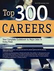 Top 300 Careers: Your Complete Guidebook to Major Jobs in Every Field by JIST Works (Paperback / softback, 2008)