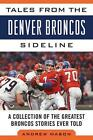 Tales from the Denver Broncos Sideline: A Collection of the Greatest Broncos Stories Ever Told by Andrew Mason (Hardback, 2014)