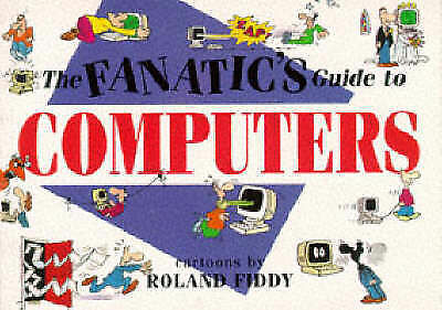 """""""AS NEW"""" Fiddy, Roland, The Fanatic's Guide to Computers, Paperback Book"""