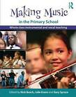 Making Music in the Primary School: Whole Class Instrumental and Vocal Teaching by Taylor & Francis Ltd (Paperback, 2010)