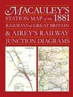 Macauley's Station Map of the 1881 Railways of Great Britain and Airey's Junction Diagrams by Ian Allan Publishing (Hardback, 2016)