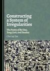Constructing a System of Irregularities: The Poetry of Bei Dao, Yang Lian, and Duoduo by Chee Lay Tan (Hardback, 2016)