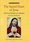 The Sacred Heart of Jesus: The Visual Evolution of a Devotion by David Morgan (Paperback, 2008)