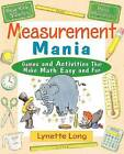 Measurement Mania: Games and Activities That Make Math Easy and Fun by Lynette Long (Paperback, 2001)