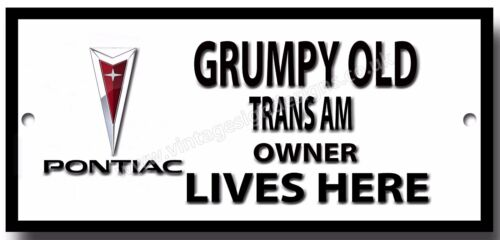 GRUMPY OLD PONTIAC TRANS AM OWNER LIVES HERE FINISH METAL SIGN.