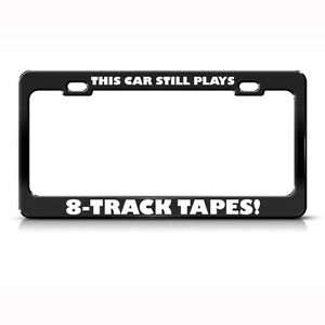 this car plays 8 track tapes humor funny metal license plate frame tag holder ebay. Black Bedroom Furniture Sets. Home Design Ideas