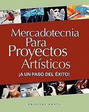 Mercadotecnia para Proyectos Artisticos : ¡A un Paso Del éxito! by Cristina...