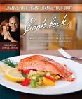 Change Your Brain, Change Your Body Cookbook : Cook Right to Live Longer, Look Younger, Be Thinner and Decrease Your Risk of Obesity, Depression, Alzheimer's Disease, Heart Disease, Cancer and Diabetes by Daniel G. Amen (2010, Hardcover)