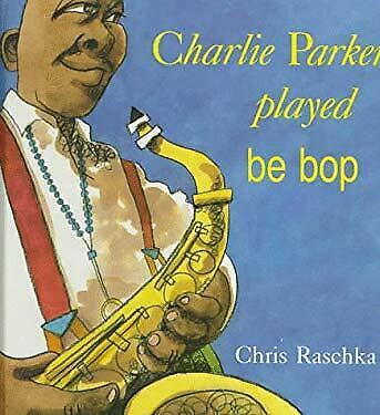 Charlie Parker Played Be Bop Hardcover Chris Raschka