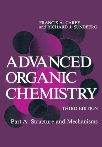Advanced Organic Chemistry Pt. A : Structure and Mechanisms