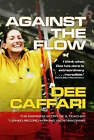Against the Flow: The Inspiring Story of a Teacher Turned Record-breaking Yachtswoman by Dee Caffari (Hardback, 2007)