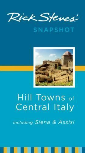 Rick Steves' Snapshot Hill Towns of Central Italy: Including Siena & Assisi by
