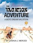 The Greatest Vacation Adventure by Joshua J. Merced Paperback