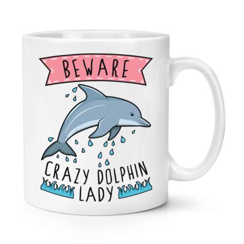 Funny Animal Beware Crazy Dolphin Lady 10oz Mug Cup