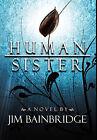 Human Sister by Jim Bainbridge (Hardback, 2010)