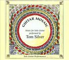 Guitar Mosaic: Music for Solo Guitar (CD, Tom Silver)