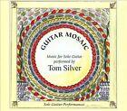 Guitar Mosaic: Music for Solo Guitar (CD, Tom Silver)