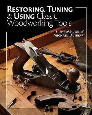 Restoring, Tuning & Using Classic Woodworking Tools: Updated and Updated Edition