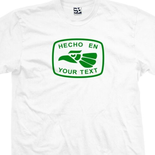 Custom Hecho En T-Shirt Personalized Made in Your Text Town City Mexico Born