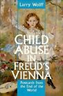 Child Abuse in Freud's Vienna: Postcards from the End of the World by Larry Wolff (Paperback, 1995)
