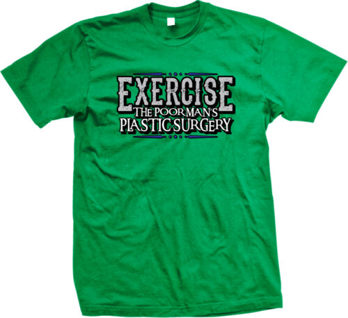 Exercise The Poor Mans Plastic Surgery Fitness Workout Funny Humor Mens T-shirt