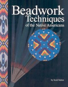Beadwork-Techniques-of-the-Native-Americans-Paperback-by-Sutton-Scott-Hard