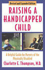 Raising a Handicapped Child: A Helpful Guide for Parents of the Physically Disabled by Charlotte E. Thompson (Paperback, 1999)