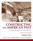 Constructing the American Past Vol. 2 : A Source Book of a People's History by Randy Roberts, Terry Bilhartz and Elliott J. Gorn (2010, Paperback, New Edition)