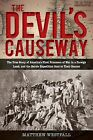 The Devil's Causeway : The True Story of America's First Prisoners of War in the Philippines, and the Heroic Expedition Sent to Their Rescue by Matthew Westfall (2012, Hardcover)