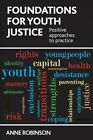 Foundations for Youth Justice: Positive Approaches to Practice by Anne Robinson (Hardback, 2014)