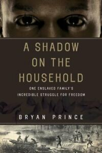 Shadow-on-the-Household-One-Enslaved-Family-039-s-Incredible-Struggle-for-Freedom