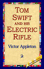 Tom Swift and His Electric Rifle by Victor Appleton (Hardback, 2006)