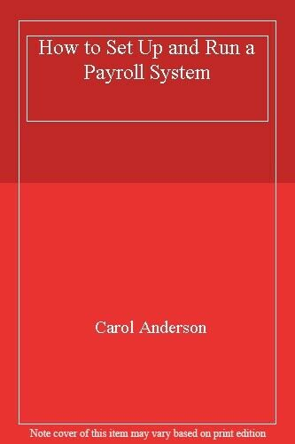 How to Set Up and Run a Payroll System,Carol Anderson
