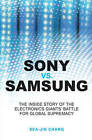 Sony Vs Samsung: The Inside Story of the Electronics' Giants Battle for Global Supremacy by Sea-Jin Chang (Paperback, 2008)