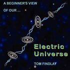 A Beginner's View of Our Electric Universe by Tom Findlay (Paperback, 2013)