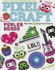 Pixel Craft with Perler Beads: More Than 50 Super Cool Patterns: Patterns for Hama, Perler, Pyssla, Nabbi, and Melty Beads by Choly Knight (Paperback, 2015)