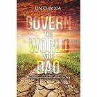 Govern the World with Dao: Decoding the Secret of Dao De Jing by Lin Cun Xia (Paperback, 2014)