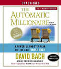 The Automatic Millionaire: A Powerful One-Step Plan to Live and Finish Rich by David Bach (CD-Audio)