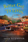 Better Get to Livin' by Sally Kilpatrick (Paperback, 2016)