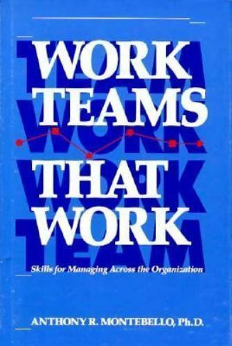 Work Teams That Work: Skills for Managing Across the Organization , Montebello,