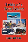 Trials of a Tour Leader by John Howes (Paperback, 2007)
