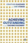 Achieving Outstanding on Your Teaching Placement: Early Years and Primary School-Based Training by Jane Stokoe, Jonathan Glazzard (Hardback, 2011)