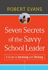 Seven Secrets of the Savvy School Leader: A Guide to Surviving and Thriving by Robert Evans (Hardback, 2010)