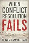 When Conflict Resolution Fails: An Alternative to Negotiation and Dialogue by Oliver Ramsbotham (Hardback, 2016)
