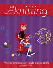 Not Your Mama's Knitting: The Cool and Creative Way to Pick Up Sticks by Heather Dixon (Paperback, 2006)