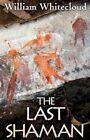 The Last Shaman by William Whitecloud (Paperback / softback, 2012)